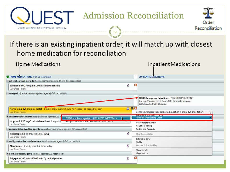14 Admission Reconciliation If there is an existing inpatient order, it will match up with closest home medication for reconciliation Home MedicationsInpatient Medications