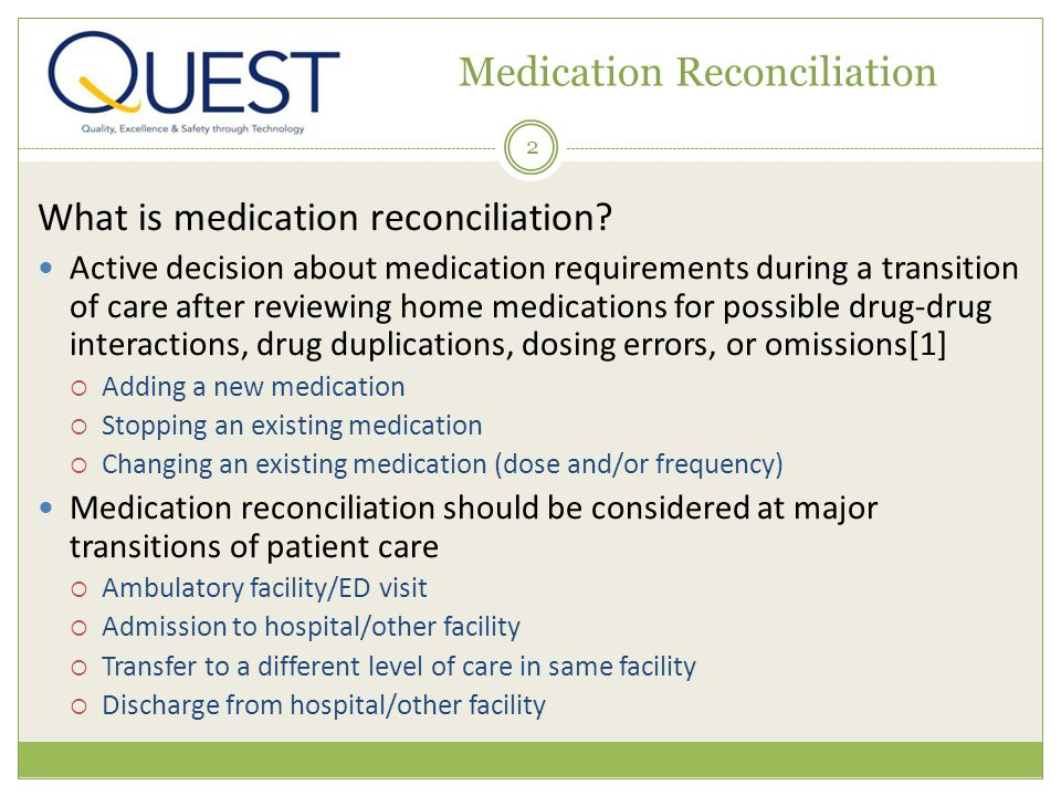 2 Medication Reconciliation What is medication reconciliation? Active decision about medication requirements during a transition of care after reviewi