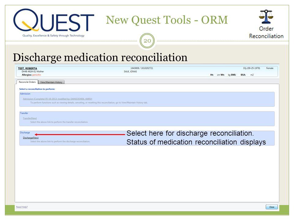 20 New Quest Tools - ORM Discharge medication reconciliation Select here for discharge reconciliation.