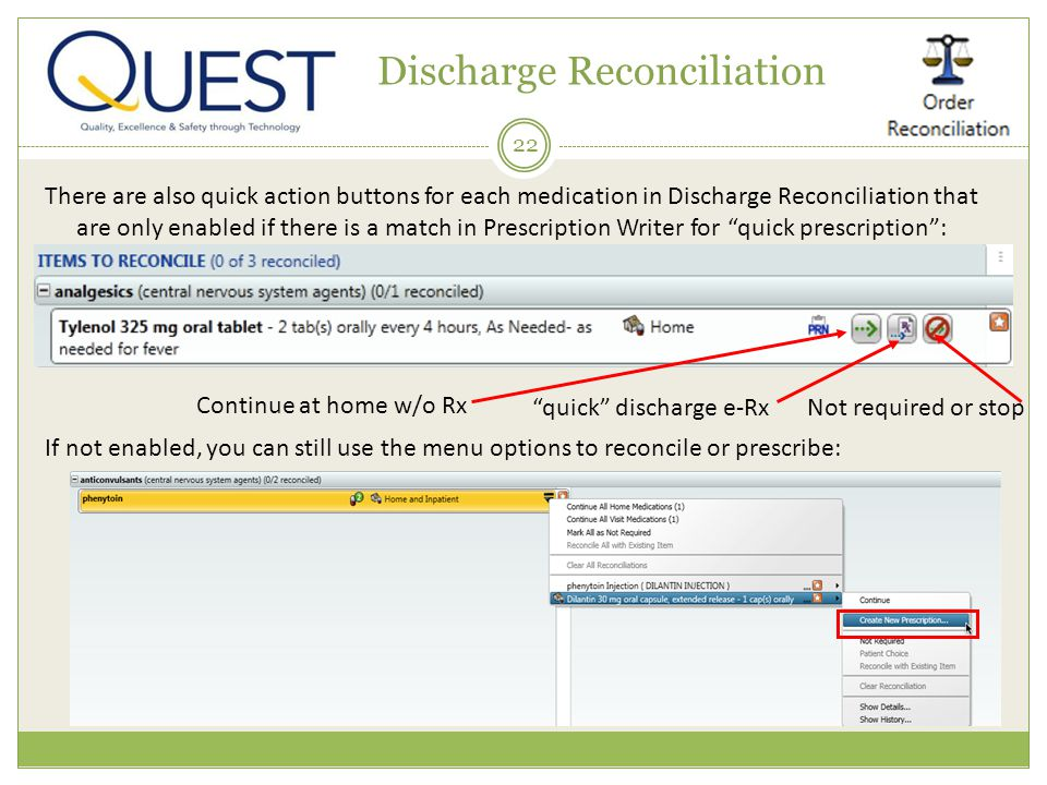 22 Discharge Reconciliation There are also quick action buttons for each medication in Discharge Reconciliation that are only enabled if there is a ma