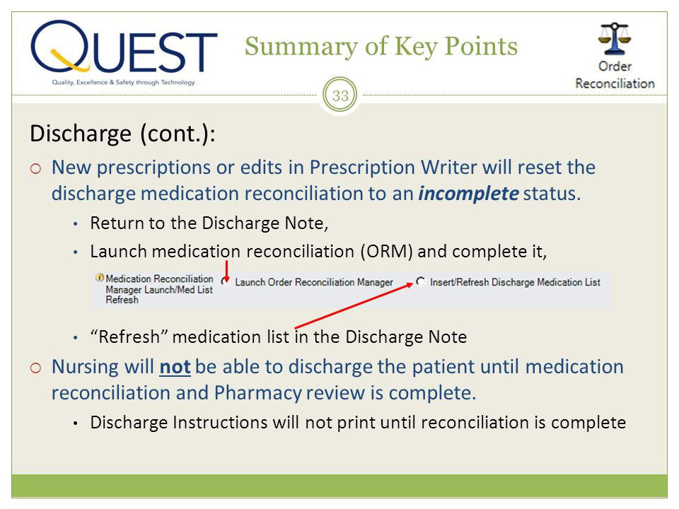 33 Discharge (cont.): New prescriptions or edits in Prescription Writer will reset the discharge medication reconciliation to an incomplete status.