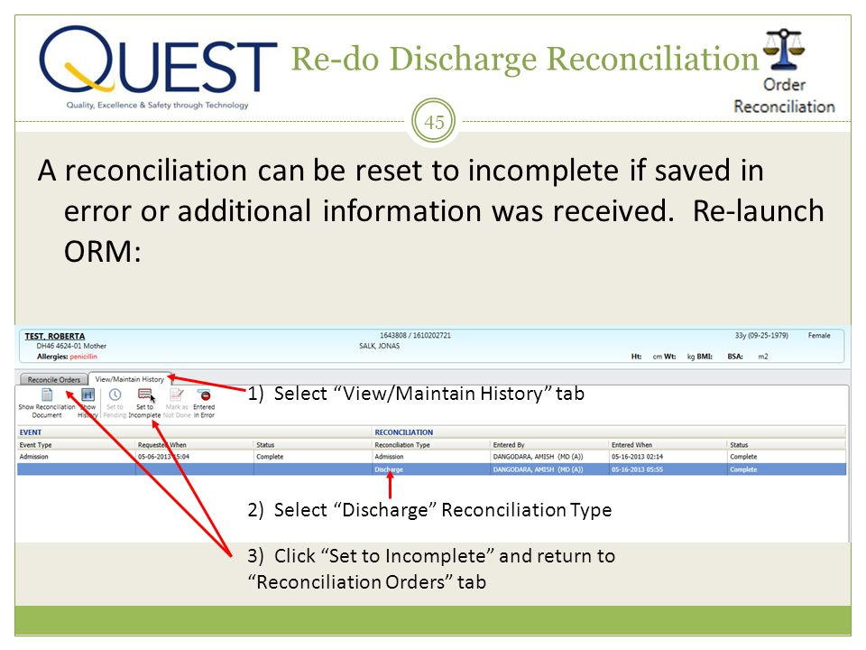 45 Re-do Discharge Reconciliation A reconciliation can be reset to incomplete if saved in error or additional information was received. Re-launch ORM: