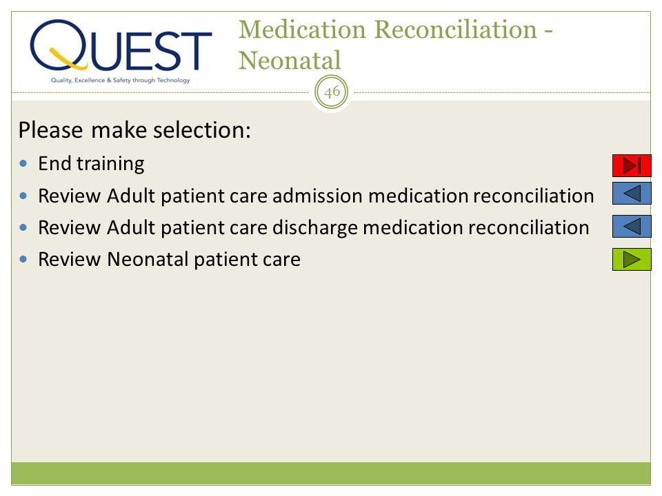 46 Medication Reconciliation - Neonatal Please make selection: End training Review Adult patient care admission medication reconciliation Review Adult patient care discharge medication reconciliation Review Neonatal patient care