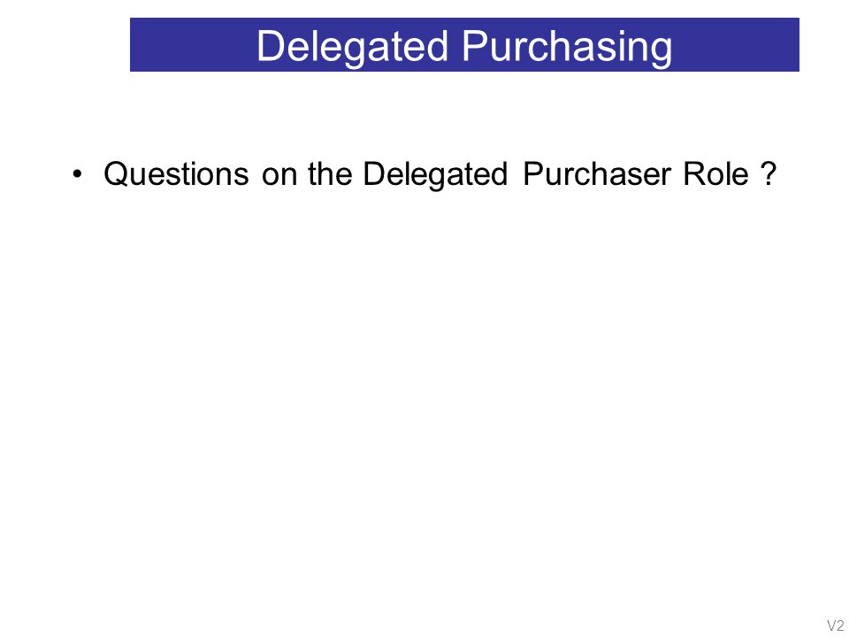 V2 Delegated Purchasing Questions on the Delegated Purchaser Role