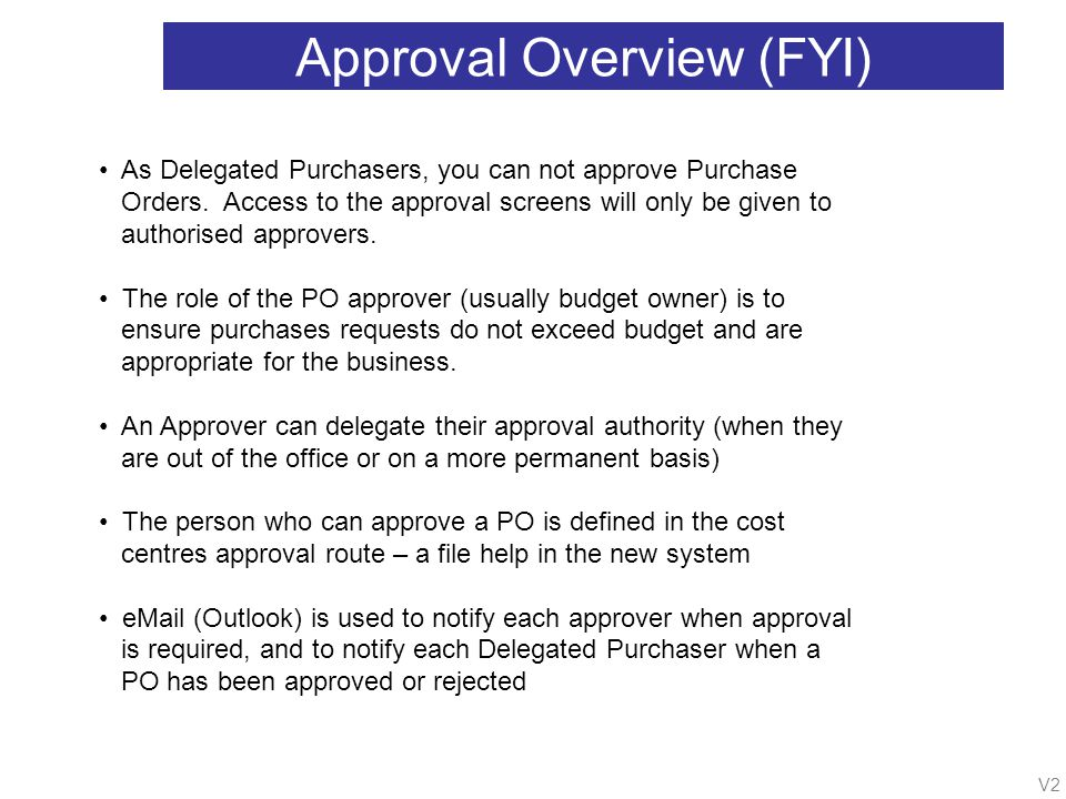 V2 Approval Overview (FYI) As Delegated Purchasers, you can not approve Purchase Orders.