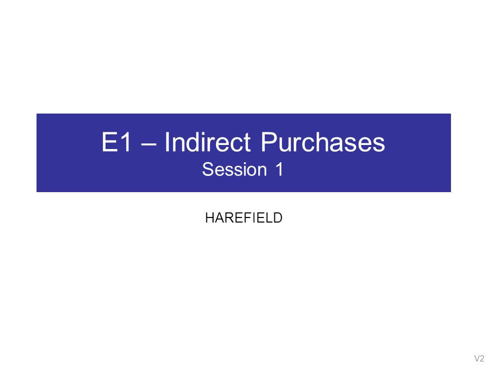 V2 E1 – Indirect Purchases Session 1 HAREFIELD