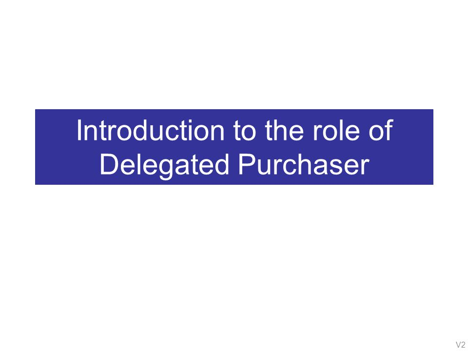 V2 Introduction to the role of Delegated Purchaser