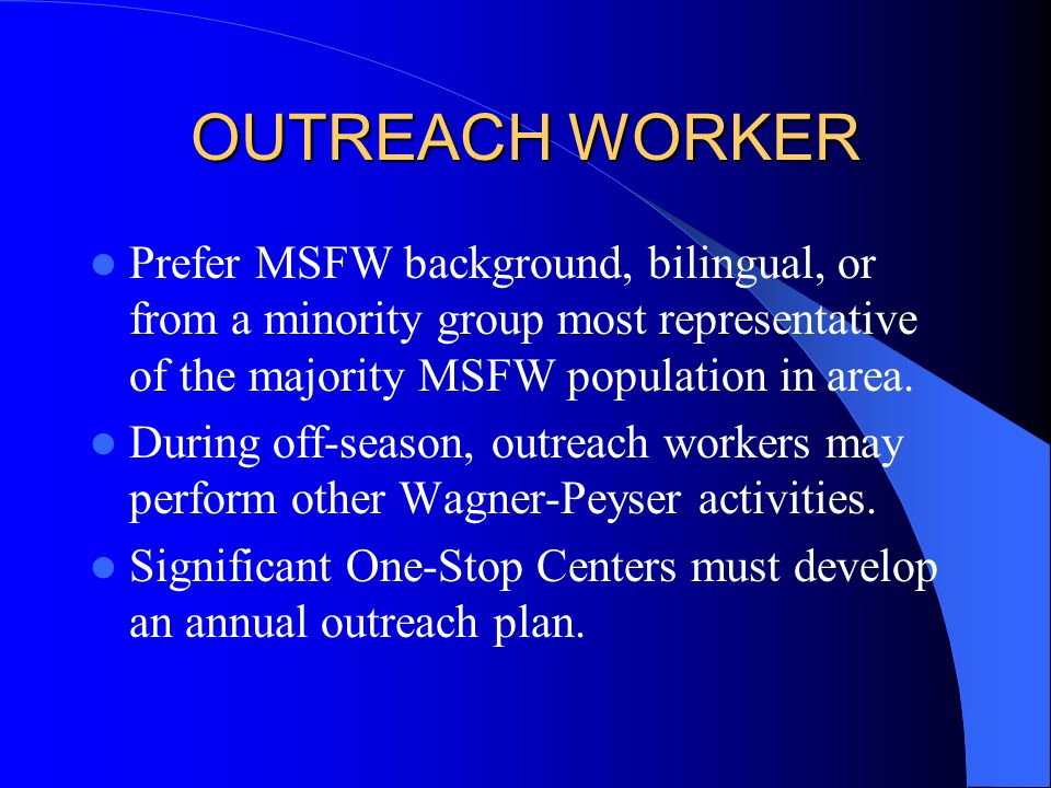 OUTREACH WORKER Prefer MSFW background, bilingual, or from a minority group most representative of the majority MSFW population in area. During off-se