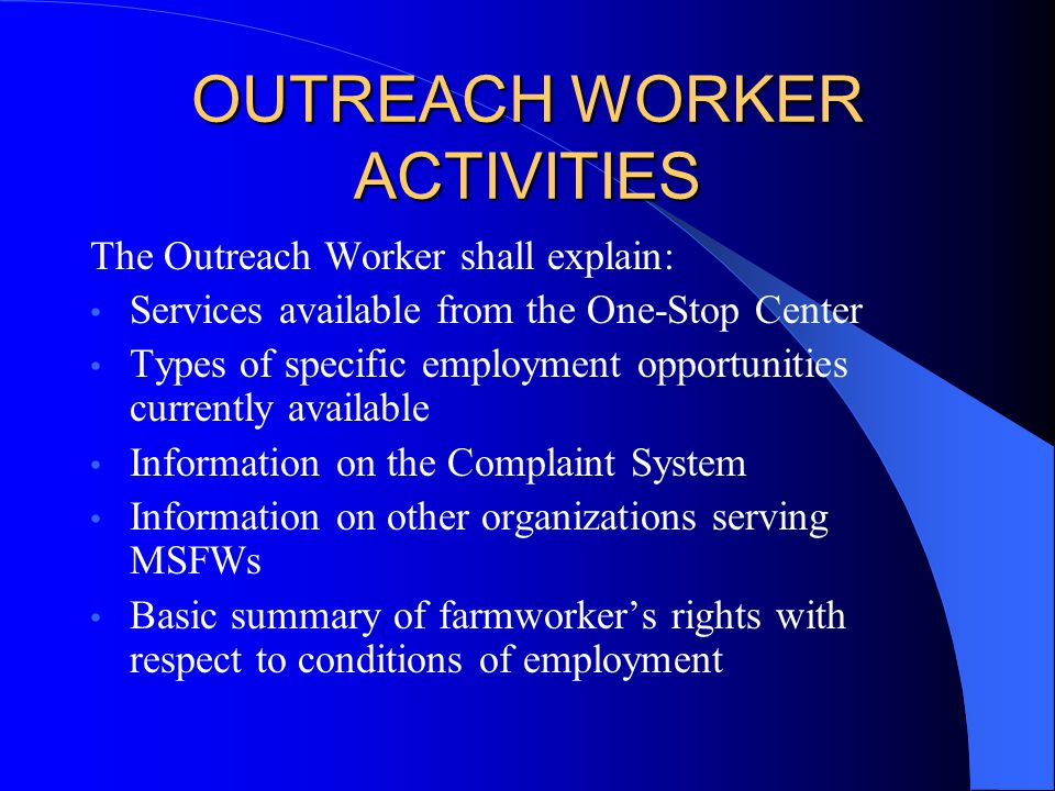 OUTREACH WORKER ACTIVITIES The Outreach Worker shall explain: Services available from the One-Stop Center Types of specific employment opportunities c
