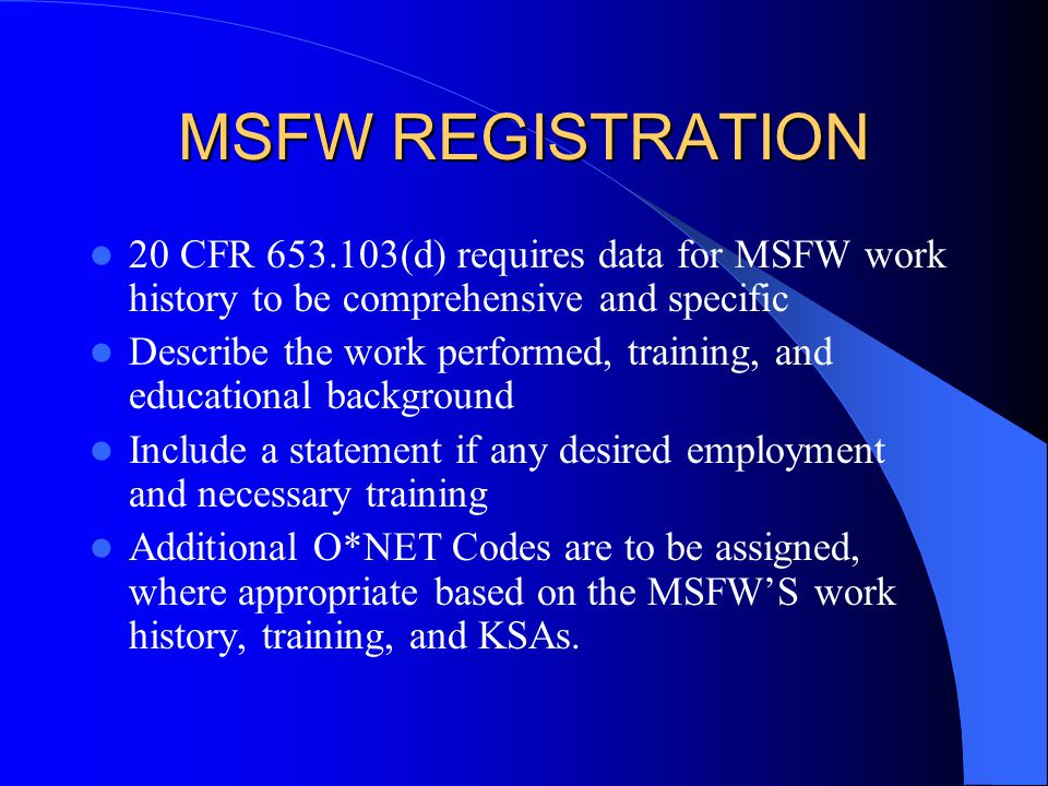 MSFW REGISTRATION 20 CFR 653.103(d) requires data for MSFW work history to be comprehensive and specific Describe the work performed, training, and ed