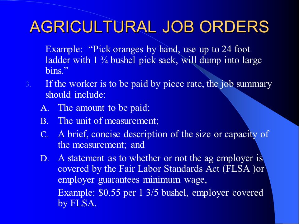 AGRICULTURAL JOB ORDERS Example: Pick oranges by hand, use up to 24 foot ladder with 1 ¾ bushel pick sack, will dump into large bins. 3. If the worker