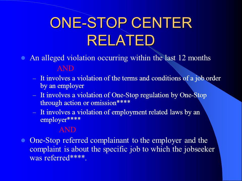 ONE-STOP CENTER RELATED An alleged violation occurring within the last 12 months AND – It involves a violation of the terms and conditions of a job or