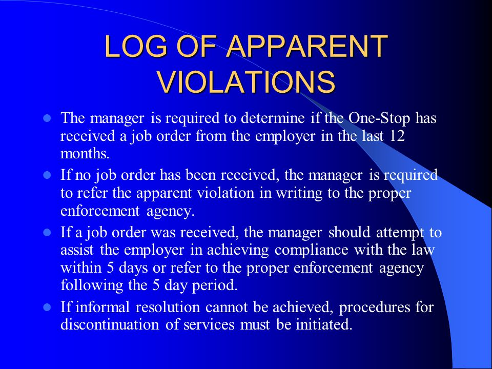 LOG OF APPARENT VIOLATIONS The manager is required to determine if the One-Stop has received a job order from the employer in the last 12 months. If n