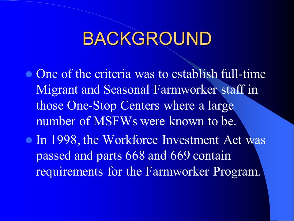 BACKGROUND One of the criteria was to establish full-time Migrant and Seasonal Farmworker staff in those One-Stop Centers where a large number of MSFW
