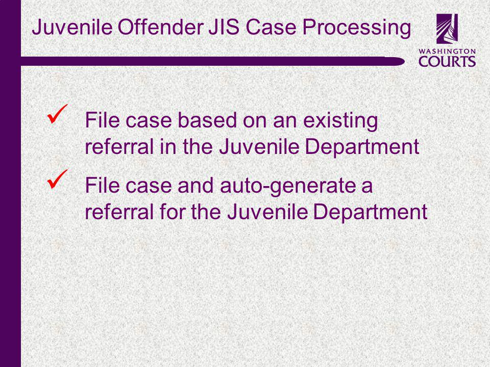 c Juvenile Offender JIS Case Processing File case based on an existing referral in the Juvenile Department File case and auto-generate a referral for
