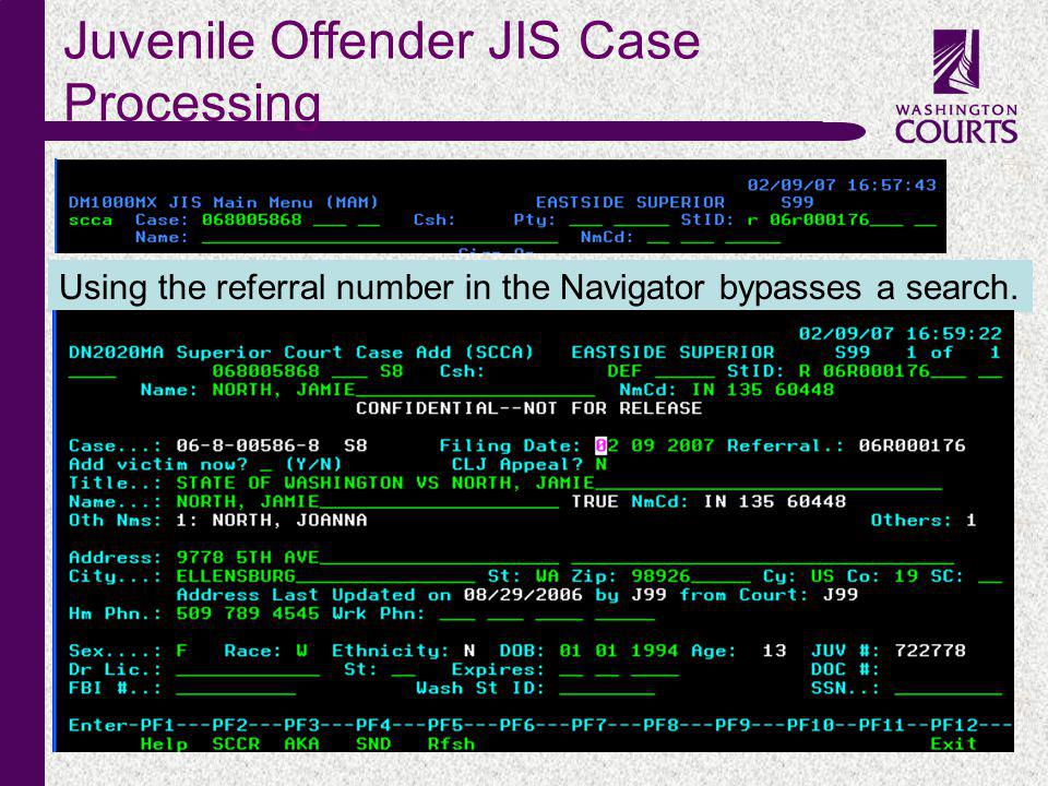c Juvenile Offender JIS Case Processing Using the referral number in the Navigator bypasses a search.