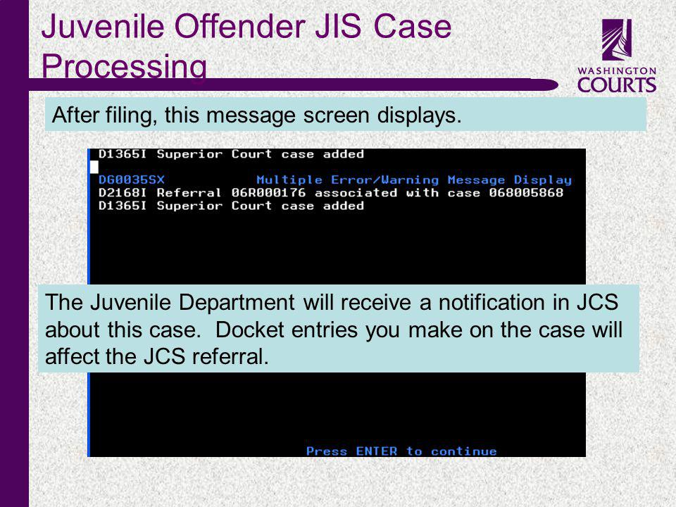 c Juvenile Offender JIS Case Processing After filing, this message screen displays. The Juvenile Department will receive a notification in JCS about t