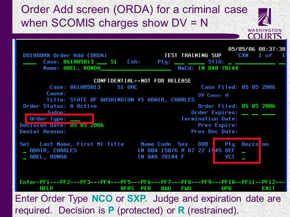 c Order Add screen (ORDA) for a criminal case when SCOMIS charges show DV = N Enter Order Type NCO or SXP. Judge and expiration date are required. Dec