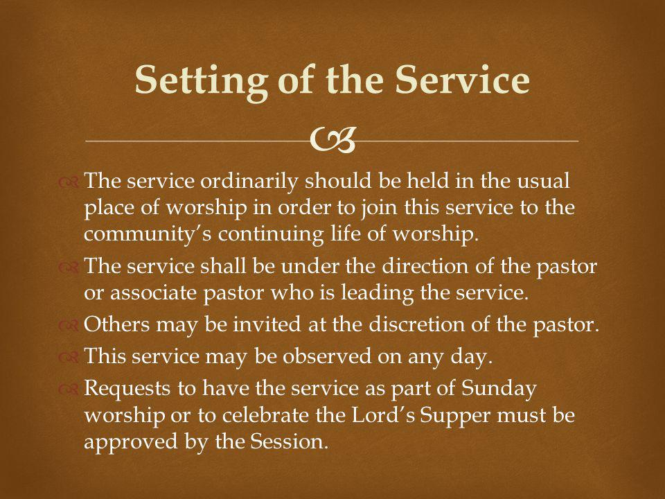 The service ordinarily should be held in the usual place of worship in order to join this service to the communitys continuing life of worship.