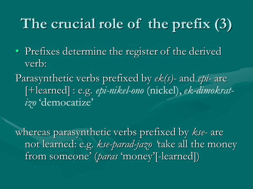 The crucial role of the prefix (3) Prefixes determine the register of the derived verb:Prefixes determine the register of the derived verb: Parasynthe