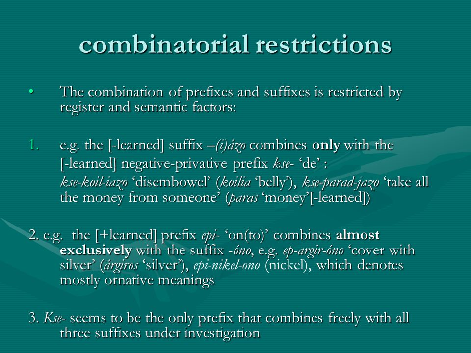 combinatorial restrictions The combination of prefixes and suffixes is restricted by register and semantic factors:The combination of prefixes and suf