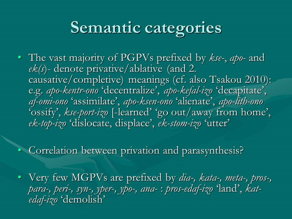 Semantic categories The vast majority of PGPVs prefixed by kse-, apo- and ek(s)- denote privative/ablative (and 2. causative/completive) meanings (cf.
