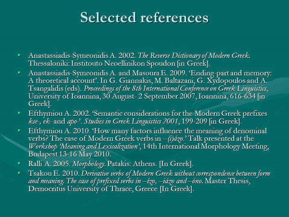 Selected references Anastassiadis-Symeonidis A. 2002. The Reverse Dictionary of Modern Greek. Thessaloniki: Institouto Neoellinikon Spoudon [in Greek]