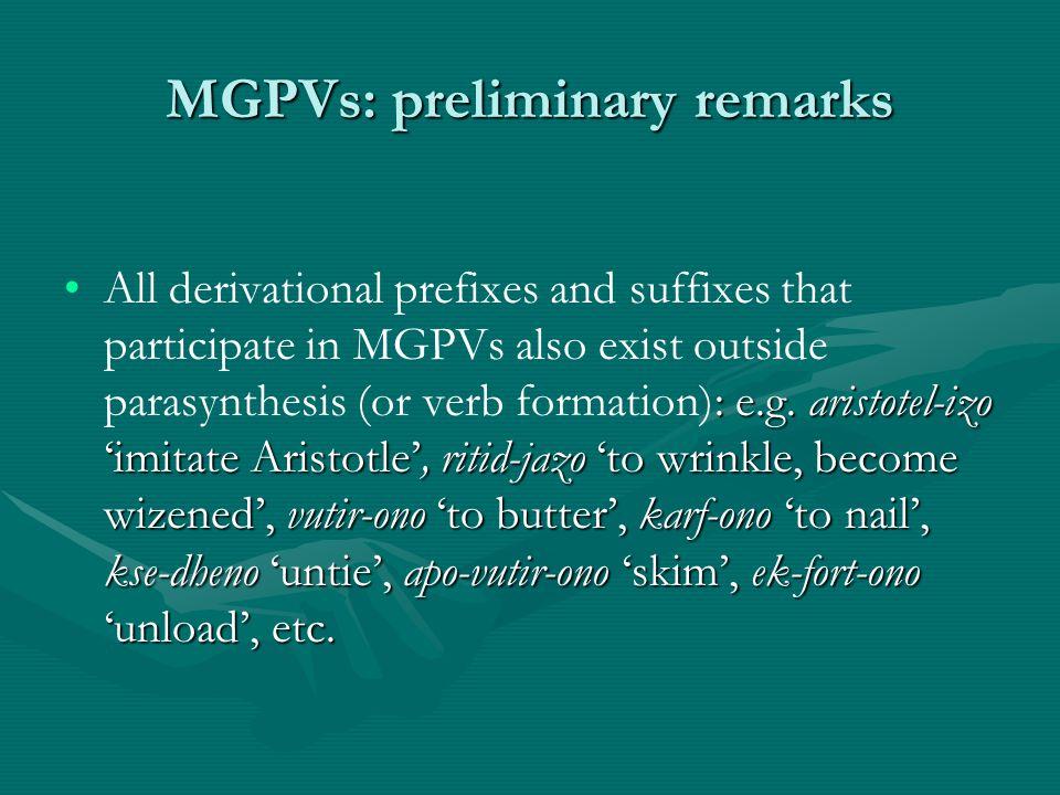 MGPVs: preliminary remarks : e.g. aristotel-izo imitate Aristotle, ritid-jazo to wrinkle, become wizened, vutir-ono to butter, karf-ono to nail, kse-d
