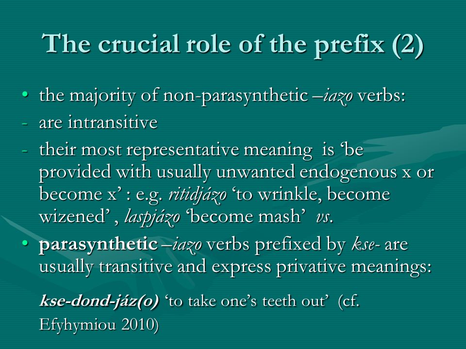 The crucial role of the prefix (2) the majority of non-parasynthetic –iazo verbs:the majority of non-parasynthetic –iazo verbs: -are intransitive -the