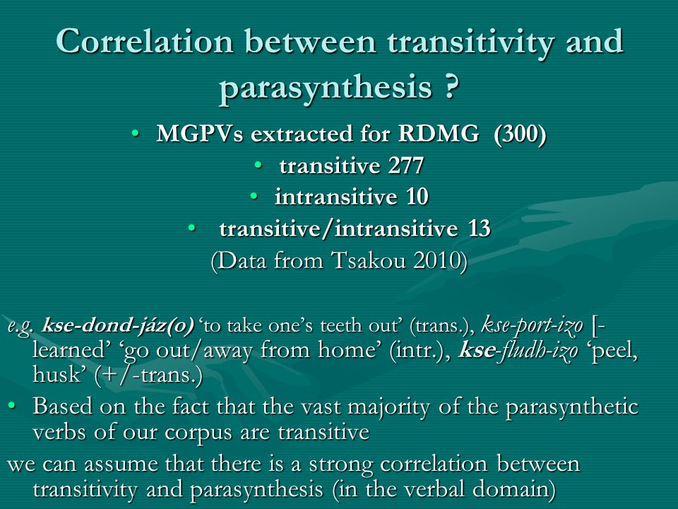 Correlation between transitivity and parasynthesis ? MGPVs extracted for RDMG (300)MGPVs extracted for RDMG (300) transitive 277transitive 277 intrans