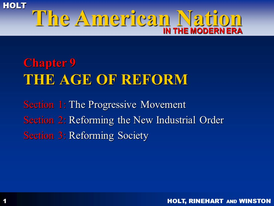 HOLT, RINEHART AND WINSTON The American Nation HOLT IN THE MODERN ERA 1 Chapter 9 THE AGE OF REFORM Section 1: The Progressive Movement Section 2: Ref