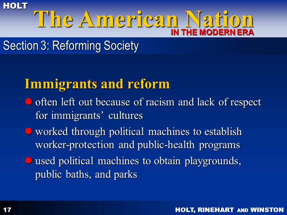 HOLT, RINEHART AND WINSTON The American Nation HOLT IN THE MODERN ERA 17 Immigrants and reform often left out because of racism and lack of respect fo