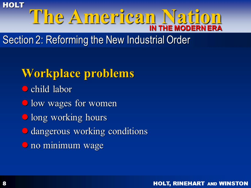 HOLT, RINEHART AND WINSTON The American Nation HOLT IN THE MODERN ERA 8 Workplace problems child labor child labor low wages for women low wages for w