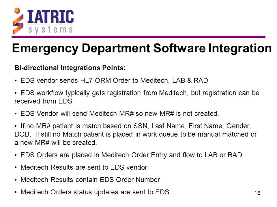 16 Emergency Department Software Integration Bi-directional Integrations Points: EDS vendor sends HL7 ORM Order to Meditech, LAB & RAD EDS workflow ty