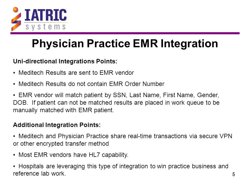 5 Physician Practice EMR Integration Uni-directional Integrations Points: Meditech Results are sent to EMR vendor Meditech Results do not contain EMR