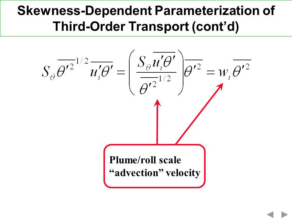 Skewness-Dependent Parameterization of Third-Order Transport (contd) Plume/roll scale advection velocity