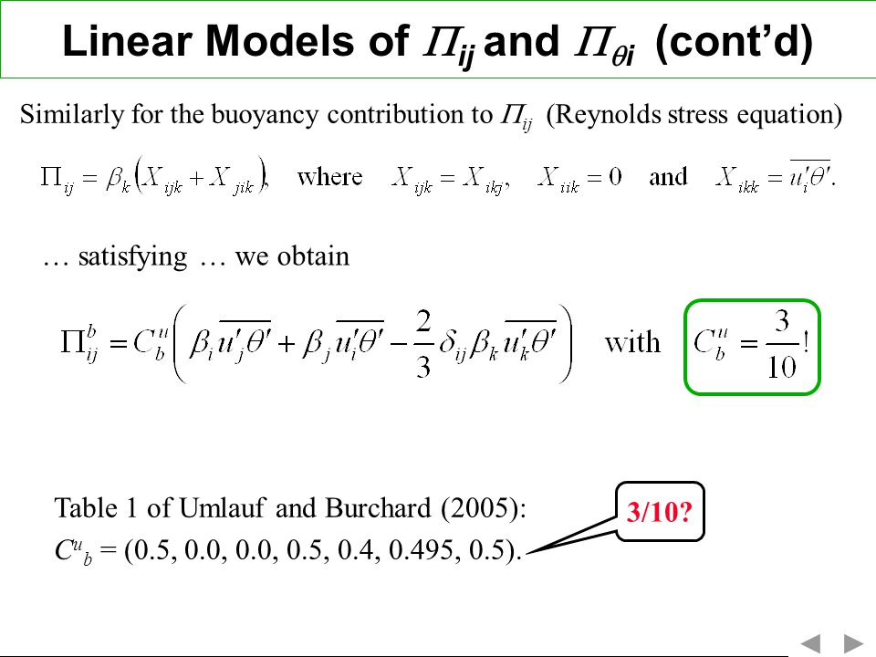 Similarly for the buoyancy contribution to ij (Reynolds stress equation) … satisfying … we obtain Table 1 of Umlauf and Burchard (2005): C u b = (0.5, 0.0, 0.0, 0.5, 0.4, 0.495, 0.5).