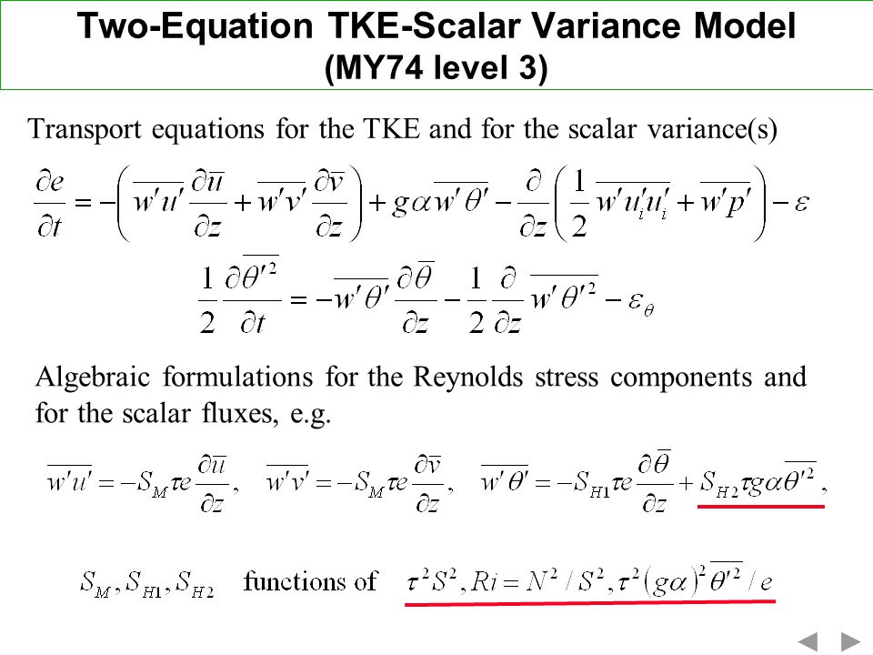 Two-Equation TKE-Scalar Variance Model (MY74 level 3) Algebraic formulations for the Reynolds stress components and for the scalar fluxes, e.g.