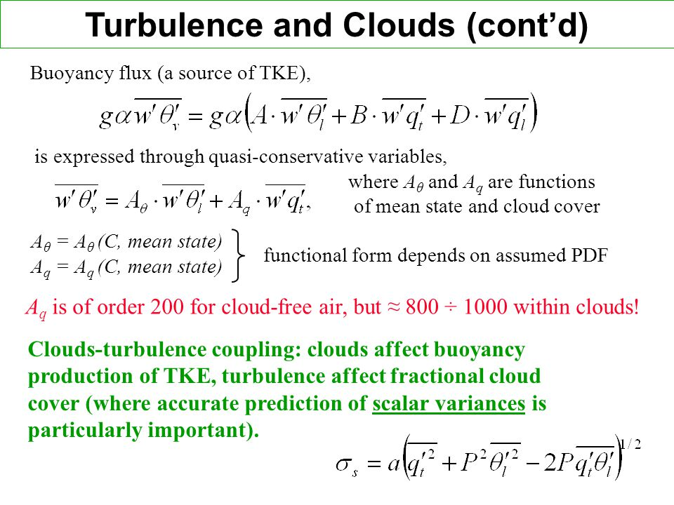 Buoyancy flux (a source of TKE), is expressed through quasi-conservative variables, where A θ and A q are functions of mean state and cloud cover A q is of order 200 for cloud-free air, but 800 ÷ 1000 within clouds.