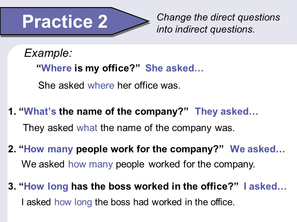 Practice 2 1. Whats the name of the company? They asked… 2. How many people work for the company? We asked… 3. How long has the boss worked in the off
