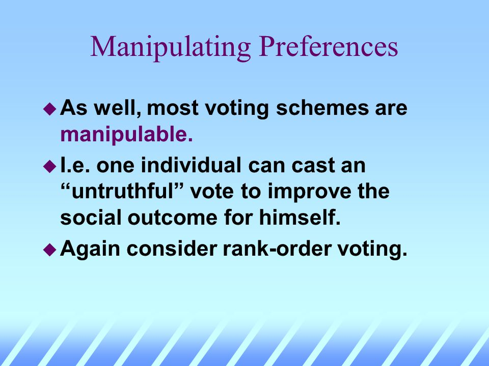 Aggregating Preferences x-score = 6 y-score = 6 z-score = 6 No state is selected! Rank-order voting is indecisive in this case. Rank-order vote result
