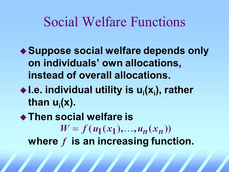 Social Welfare Functions u u i (x) is individual is utility from overall allocation x. u Utilitarian: u Weighted-sum: u Minimax: