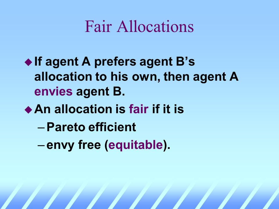 Fair Allocations u Some Pareto efficient allocations are unfair. u E.g. one consumer eats everything is efficient, but unfair. u Can competitive marke