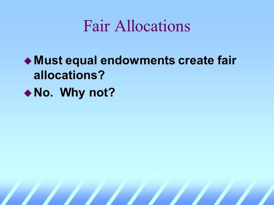 Fair Allocations u Must equal endowments create fair allocations?