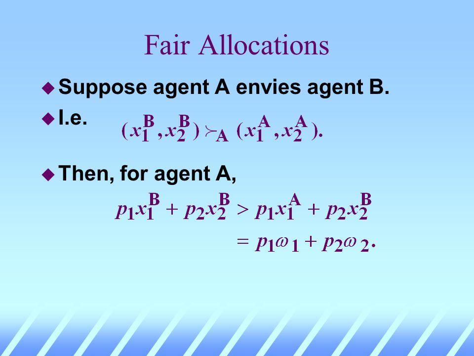 Fair Allocations u Suppose agent A envies agent B. u I.e.