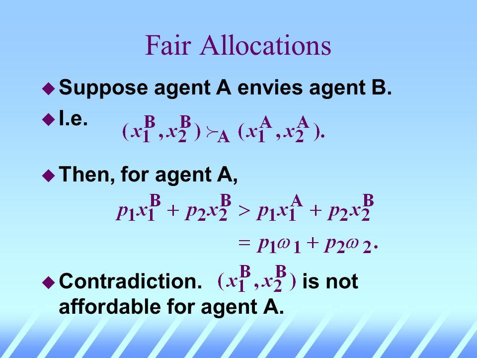 Fair Allocations u Suppose agent A envies agent B. u I.e. u Then, for agent A,