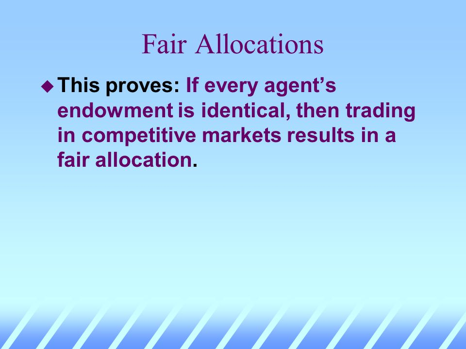 Fair Allocations u Suppose agent A envies agent B. u I.e. u Then, for agent A, u Contradiction. is not affordable for agent A.