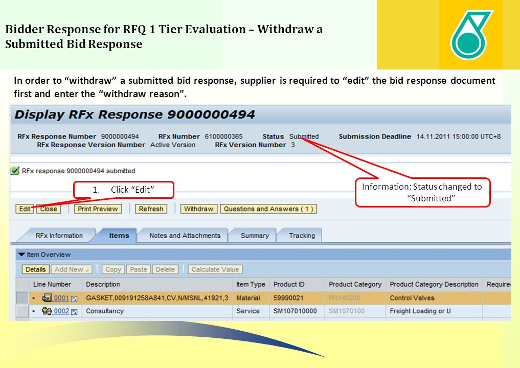 Bidder Response for RFQ 1 Tier Evaluation – Withdraw a Submitted Bid Response Information: Status changed to Submitted In order to withdraw a submitte
