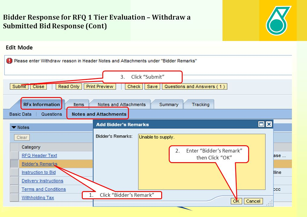 Bidder Response for RFQ 1 Tier Evaluation – Withdraw a Submitted Bid Response (Cont) Edit Mode 1.Click Bidders Remark 2.Enter Bidders Remark then Clic
