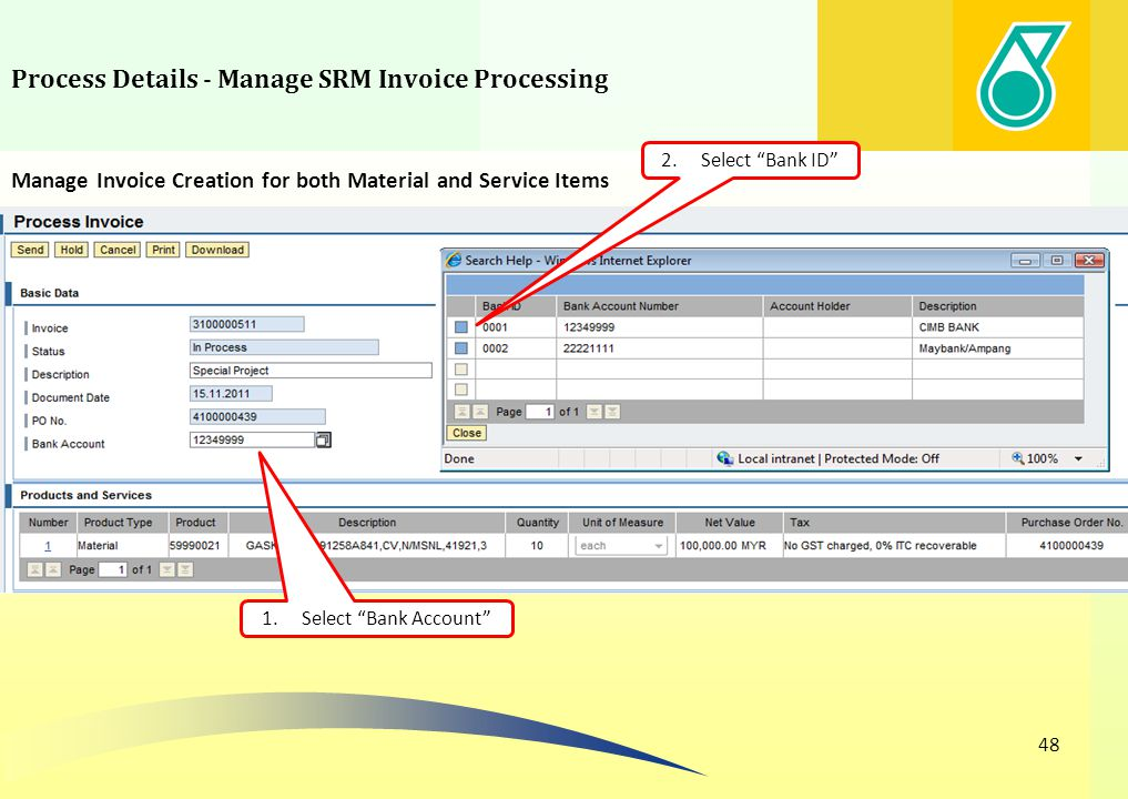 Process Details - Manage SRM Invoice Processing 48 1.Select Bank Account 2.Select Bank ID Manage Invoice Creation for both Material and Service Items